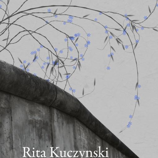 Rita Kuczynski: Mauerblume. Ein Leben auf der Grenze