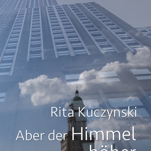 Rita Kuczynski: Aber der Himmel war höher