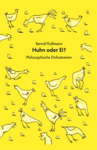 Bernd Floßmann: Huhn oder Ei? Philosophische Dichotomien