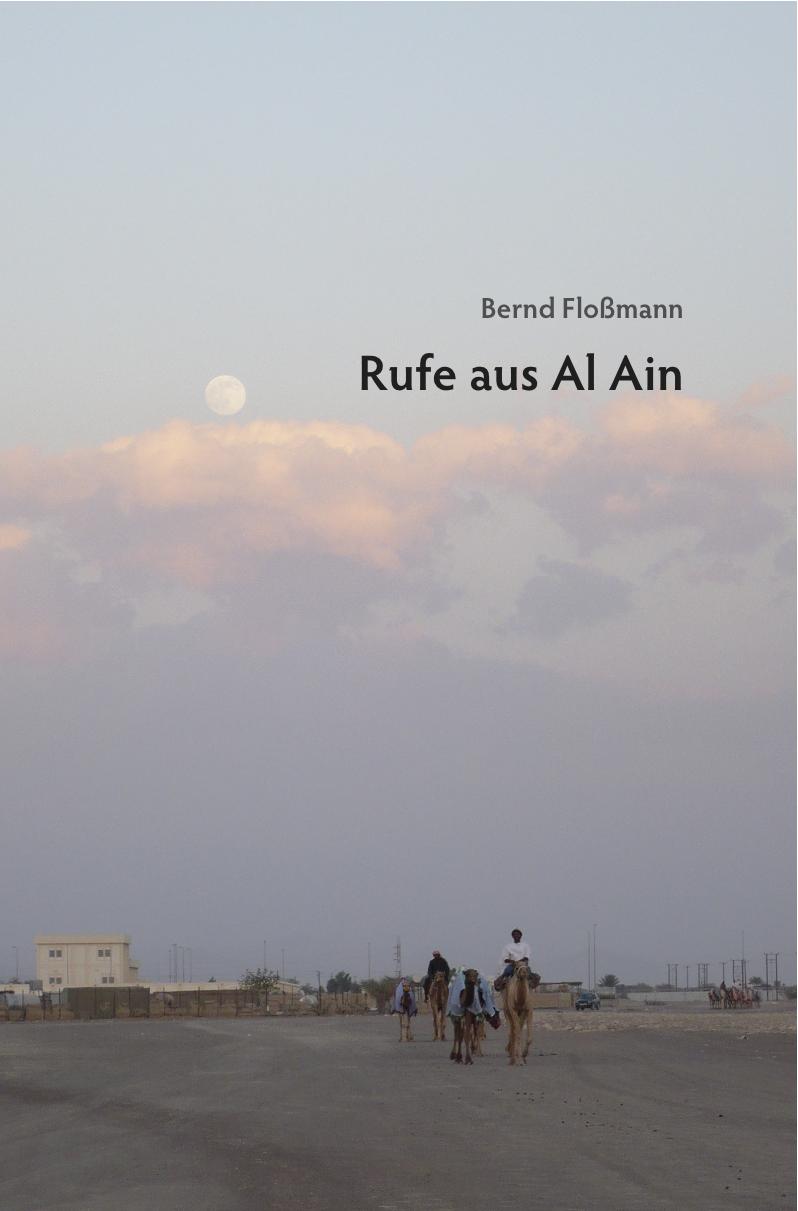 Bernd Floßmann: Rufe aus Al Ain. Privatdruck