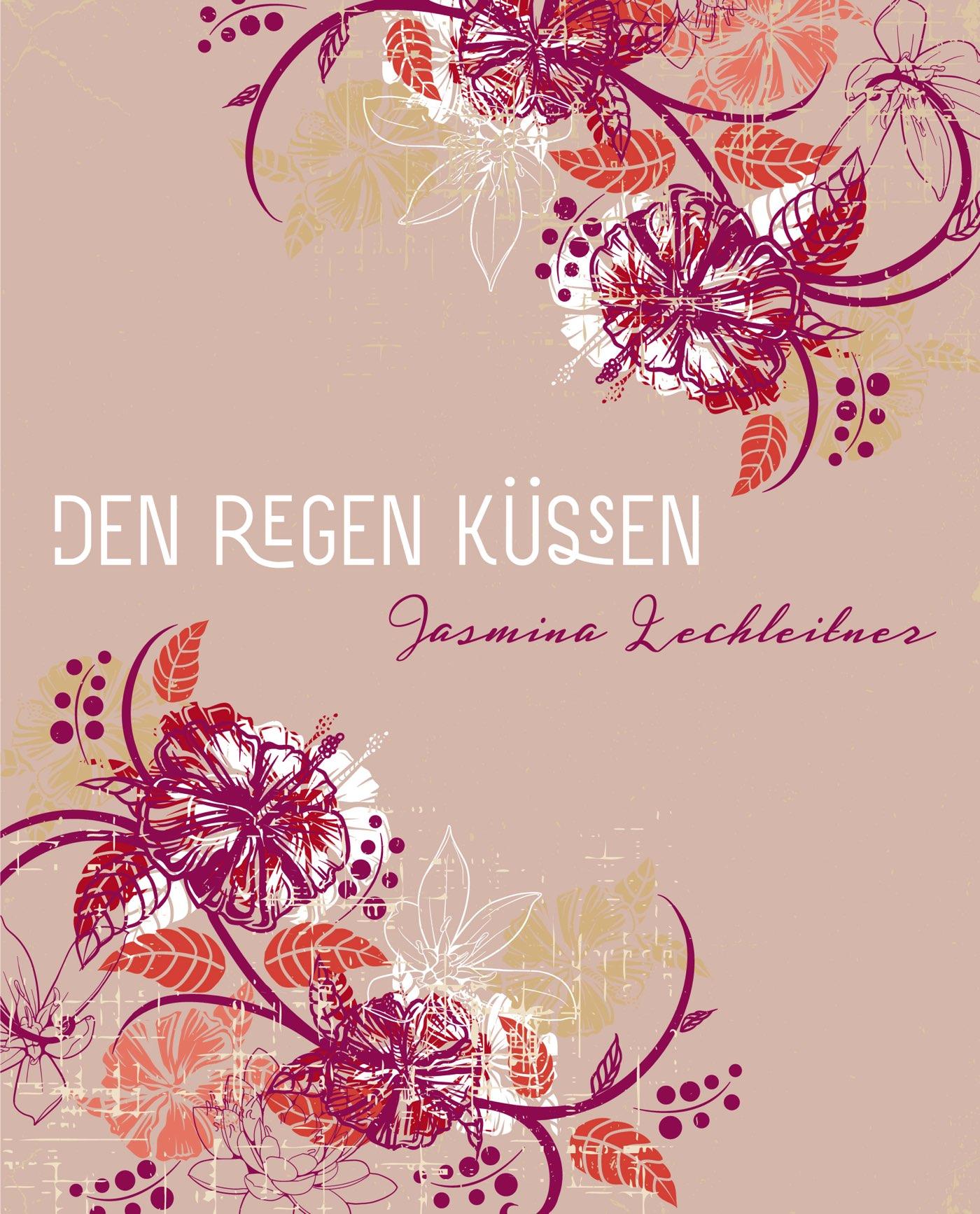 Jasmina Lechleitner: Den Regen küssen