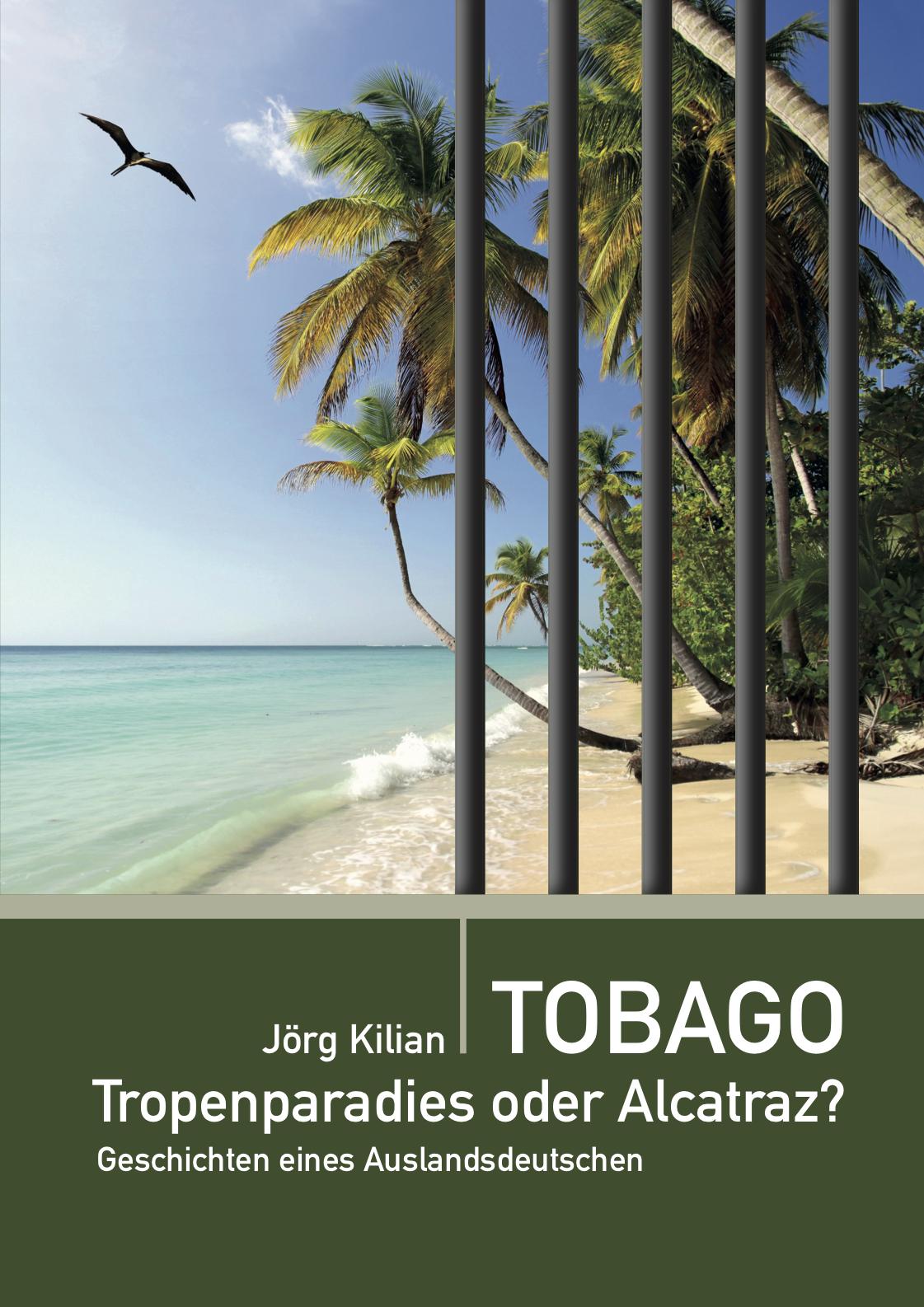 Jörg Kilian: TOBAGO. Tropenparadies oder Alcatraz?